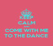KEEP CALM AND COME WITH ME TO THE DANCE  - Personalised Poster large
