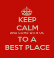 KEEP CALM AND COME WITH US  TO A BEST PLACE - Personalised Poster large