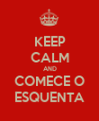 KEEP CALM AND COMECE O ESQUENTA - Personalised Poster large
