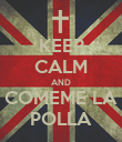 KEEP CALM AND COMEME LA POLLA - Personalised Poster large