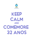 KEEP CALM AND COMEMORE  32 ANOS - Personalised Poster large