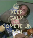 KEEP CALM AND COMETE UN PAN - Personalised Poster large