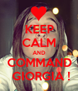 KEEP CALM AND COMMAND  GIORGIA ! - Personalised Poster large