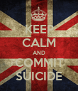 KEEP CALM AND COMMIT SUICIDE - Personalised Poster large