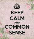 KEEP CALM AND COMMON SENSE - Personalised Poster large