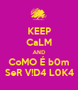 KEEP CaLM AND CoMO É b0m SeR V!D4 L0K4 - Personalised Poster large