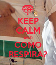 KEEP CALM AND COMO RESPIRA? - Personalised Poster large