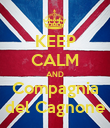 KEEP CALM AND Compagnia del Cagnone - Personalised Poster large