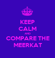 KEEP CALM AND COMPARE THE MEERKAT - Personalised Poster large