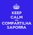 KEEP CALM AND COMPARTILHA SAPORRA - Personalised Poster large