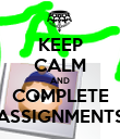 KEEP CALM AND COMPLETE ASSIGNMENTS - Personalised Poster large