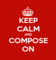 KEEP CALM AND COMPOSE ON - Personalised Poster large