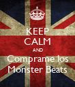 KEEP CALM AND Comprame los Monster Beats - Personalised Poster large