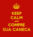 KEEP CALM AND COMPRE SUA CANECA - Personalised Poster large