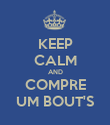 KEEP CALM AND COMPRE UM BOUT'S - Personalised Poster large