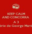 KEEP CALM AND CONCORRA   A 3 livros da série de George Martin, na faixa! - Personalised Poster large