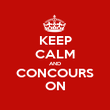 KEEP CALM AND CONCOURS ON - Personalised Poster large