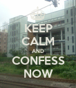 KEEP CALM AND CONFESS NOW - Personalised Poster large