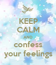 KEEP CALM AND confess your feelings - Personalised Poster large