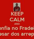 KEEP CALM AND Confia no Fradeira apesar dos arrepios - Personalised Poster small
