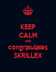 KEEP CALM AND congratulates SKRILLEX - Personalised Poster large