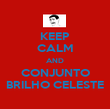 KEEP CALM AND CONJUNTO BRILHO CELESTE - Personalised Poster large