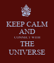 KEEP CALM AND CONNECT WITH THE UNIVERSE - Personalised Poster large