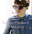 keep calm and Conor Maynard  Will Luv u  - Personalised Poster large
