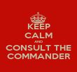 KEEP CALM AND CONSULT THE COMMANDER - Personalised Poster large