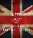 KEEP CALM AND contact Dd Hair Designs - Personalised Poster large