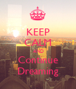 KEEP CALM AND Continue Dreaming - Personalised Poster large