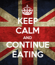 KEEP CALM AND CONTINUE EATING - Personalised Poster large