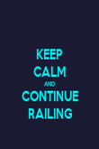 KEEP CALM AND CONTINUE RAILING - Personalised Poster large