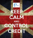 KEEP CALM AND CONTROL CREDIT - Personalised Poster large
