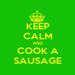 KEEP CALM AND COOK A SAUSAGE - Personalised Poster large