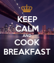 KEEP CALM AND COOK BREAKFAST - Personalised Poster large