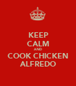 KEEP CALM AND COOK CHICKEN ALFREDO - Personalised Poster large