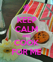 KEEP CALM AND COOK FOR ME - Personalised Poster large