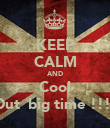 KEEP CALM AND Cool Out  big time !!!! - Personalised Poster large