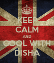 KEEP CALM AND COOL WITH DISHA - Personalised Poster large