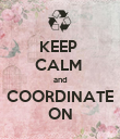 KEEP  CALM  and COORDINATE ON - Personalised Poster large