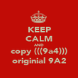KEEP CALM AND copy (((9a4))) originial 9A2 - Personalised Poster large