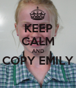 KEEP CALM AND COPY EMILY  - Personalised Poster large