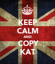 KEEP CALM AND  COPY KAT - Personalised Poster large