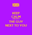 KEEP CALM AND COPY THE GUY NEXT TO YOU - Personalised Poster large