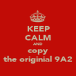 KEEP CALM AND copy the originial 9A2 - Personalised Poster large