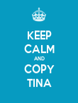 KEEP CALM AND COPY TINA - Personalised Poster large