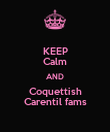 KEEP Calm AND Coquettish Carentil fams - Personalised Poster large
