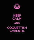 KEEP CALM AND COQUETTISH CARENTIL - Personalised Poster large