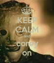KEEP CALM and corey on - Personalised Poster large